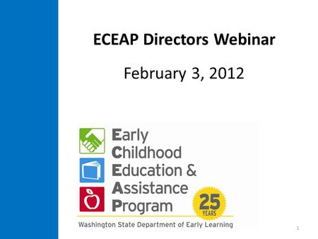 ECEAP Directors Webinar February 3, 2012 1. 2 To review minutes from this webinar, including questions and answers, open this PowerPoint so that you can.