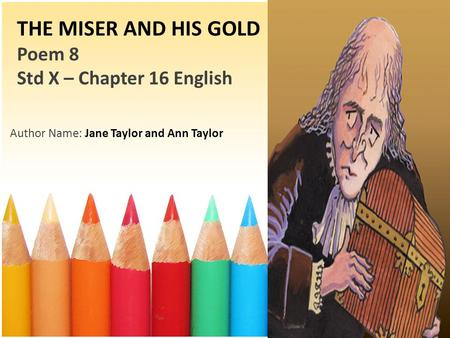 THE MISER AND HIS GOLD Poem 8 Std X – Chapter 16 English