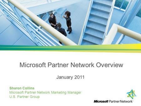 Microsoft Partner Network Overview January 2011 Sharon Collins Microsoft Partner Network Marketing Manager U.S. Partner Group.