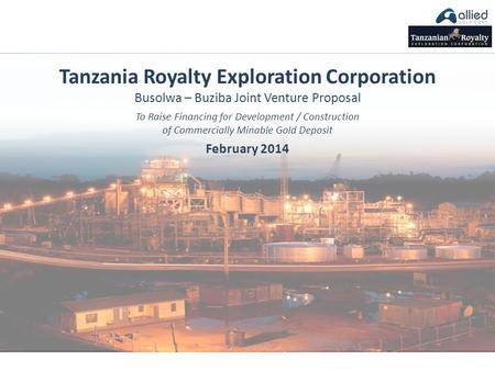 Tanzania Royalty Exploration Corporation Busolwa – Buziba Joint Venture Proposal To Raise Financing for Development / Construction of Commercially Minable.