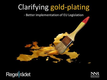 Clarifying gold-plating - Better implementation of EU Legislation.