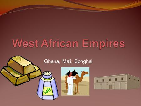 Ghana, Mali, Songhai. Ghana and trans-Saharan trade routes.