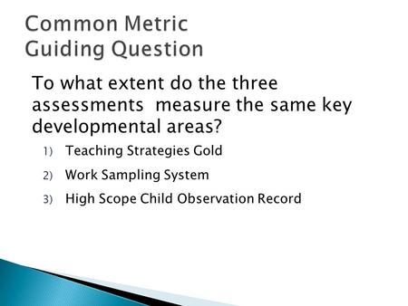 To what extent do the three assessments measure the same key developmental areas? 1) Teaching Strategies Gold 2) Work Sampling System 3) High Scope Child.
