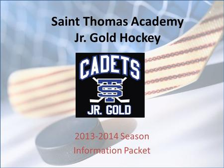 Saint Thomas Academy Jr. Gold Hockey 2013-2014 Season Information Packet.