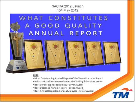 NACRA 2012 Launch 15 th May 2012 2010 Most Outstanding Annual Report of the Year – Platinum Award Industry Excellence Award under the Trading & Services.