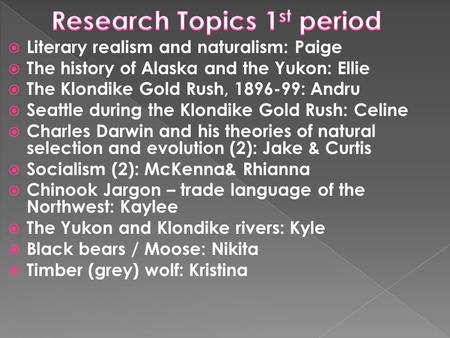 Literary realism and naturalism: Paige The history of Alaska and the Yukon: Ellie The Klondike Gold Rush, 1896-99: Andru Seattle during the Klondike Gold.
