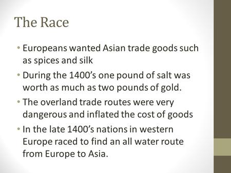 The Race Europeans wanted Asian trade goods such as spices and silk