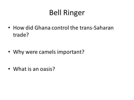 Bell Ringer How did Ghana control the trans-Saharan trade?