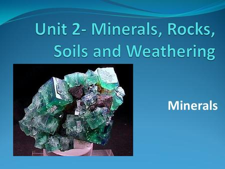 Unit 2- Minerals, Rocks, Soils and Weathering