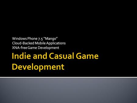 Windows Phone 7.5 Mango Cloud-Backed Mobile Applications XNA-free Game Development.