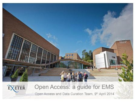 Open Access: a guide for EMS Open Access and Data Curation Team, 9 th April 2014.
