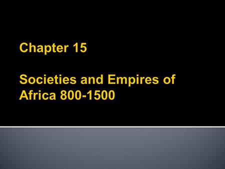 Chapter 15 Societies and Empires of Africa
