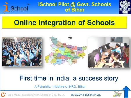 Gold Medal awarded and Incubated at CIIE, IIM-A.By CEON Solutions P Ltd. iSchool Govt. Schools of Bihar Online Integration of Schools First time.