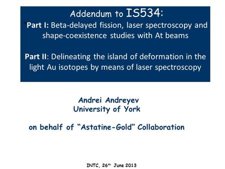 Addendum to IS534:Part I: Beta-delayed fission, laser spectroscopy and shape-coexistence studies with At beams Part II: Delineating the island of deformation.