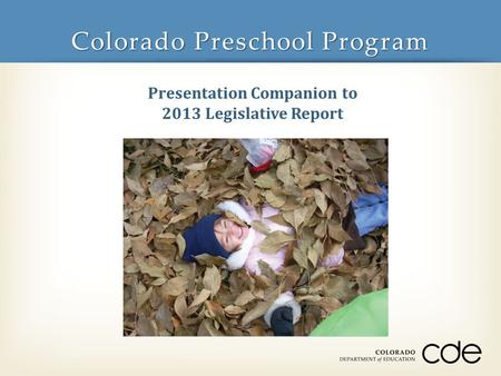 Colorado Preschool Program Presentation Companion to 2013 Legislative Report.