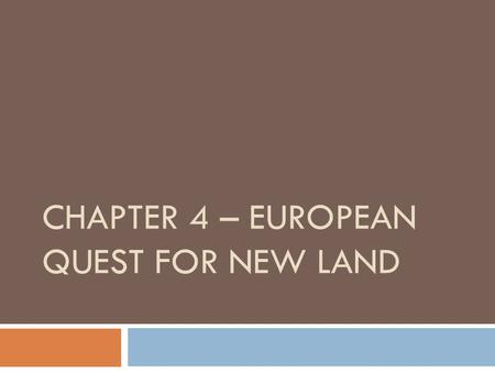 CHAPTER 4 – EUROPEAN QUEST FOR NEW LAND. I. Early European Explorers Scandinavian Vikings were possibly the first Europeans to visit the Americas. It.