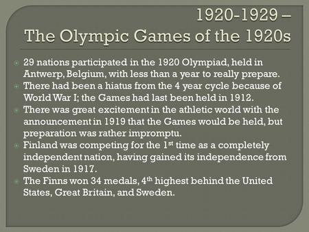 29 nations participated in the 1920 Olympiad, held in Antwerp, Belgium, with less than a year to really prepare. There had been a hiatus from the 4 year.