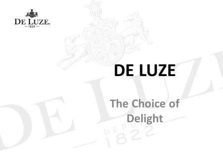 DE LUZE The Choice of Delight. DE LUZE Cognac The Boinaud family A well established wine growing and distilling family in Cognac Masters of all stages.