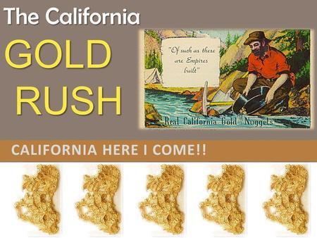 CALIFORNIA HERE I COME!! The California GOLD RUSH.