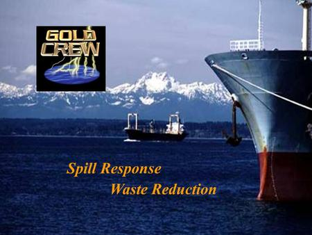 Spill Response Waste Reduction. Gold Crew Gold Crew with the following capabilities: Spill Cleanup – Concentrated Type II Water based Oil Spill Dispersant.