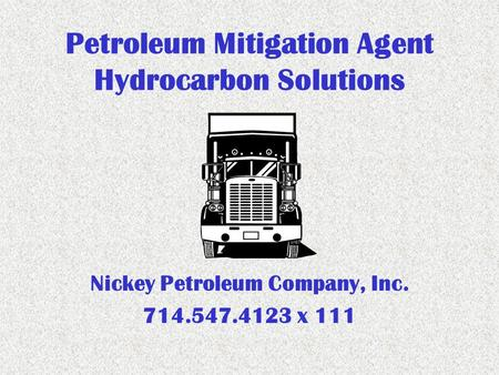 Petroleum Mitigation Agent Hydrocarbon Solutions Nickey Petroleum Company, Inc. 714.547.4123 x 111.