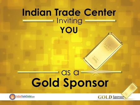 Indian Trade Center Inviting Gold Sponsor as a YOU Sponsor.