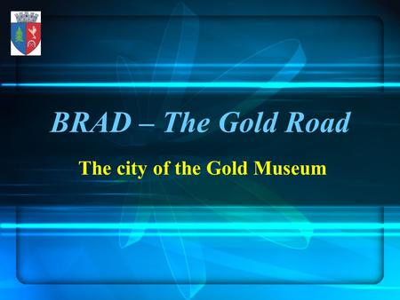 BRAD – The Gold Road The city of the Gold Museum.