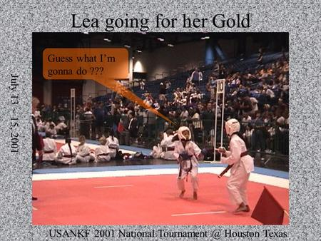 USANKF 2001 National Houston Texas July 13 ~ 15, 2001 Lea going for her Gold Guess what Im gonna do ???
