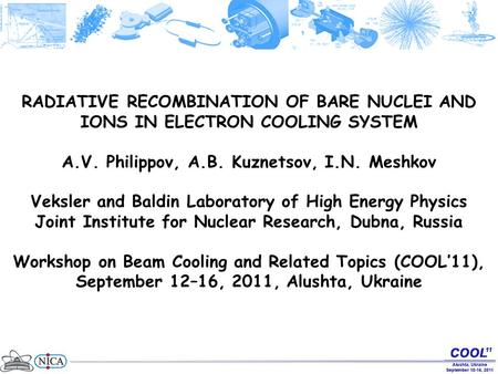 RADIATIVE RECOMBINATION OF BARE NUCLEI AND IONS IN ELECTRON COOLING SYSTEM A.V. Philippov, A.B. Kuznetsov, I.N. Meshkov Veksler and Baldin Laboratory of.