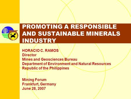 HORACIO C. RAMOS Director Mines and Geosciences Bureau Department of Environment and Natural Resources Republic of the Philippines PROMOTING A RESPONSIBLE.