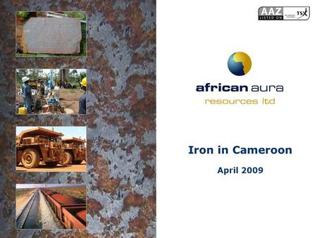 Iron in Cameroon April 2009. Slide 2 first mover gold explorer This document may contain certain forward–looking statements, including, but not limited.