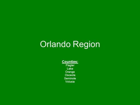 Counties: Flagler Lake Orange Osceola Seminole Volusia