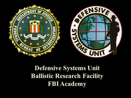 Defensive Systems Unit Ballistic Research Facility FBI Academy.