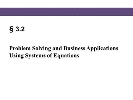 § 3.2 Problem Solving and Business Applications Using Systems of Equations.