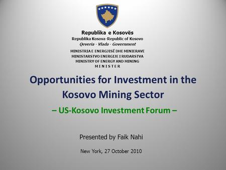Opportunities for Investment in the Kosovo Mining Sector – US-Kosovo Investment Forum – Republika e Kosovës Republika Kosova-Republic of Kosovo Qeveria.