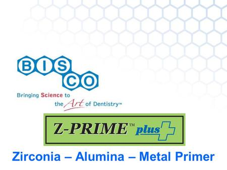 Zirconia – Alumina – Metal Primer. BISCOs Z-PRIME Plus is a single-component priming agent used to create adhesion between indirect restorative materials.