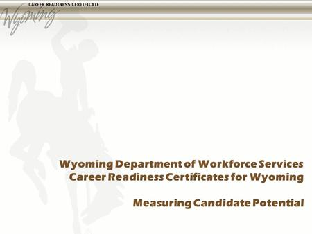Wyoming Department of Workforce Services Career Readiness Certificates for Wyoming Measuring Candidate Potential.
