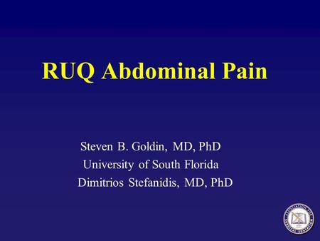 RUQ Abdominal Pain Steven B. Goldin, MD, PhD