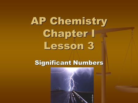 AP Chemistry Chapter I Lesson 3 Significant Numbers.