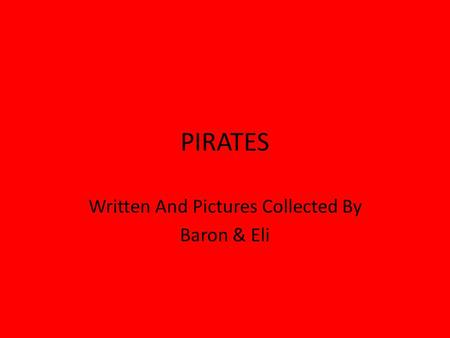 PIRATES Written And Pictures Collected By Baron & Eli.