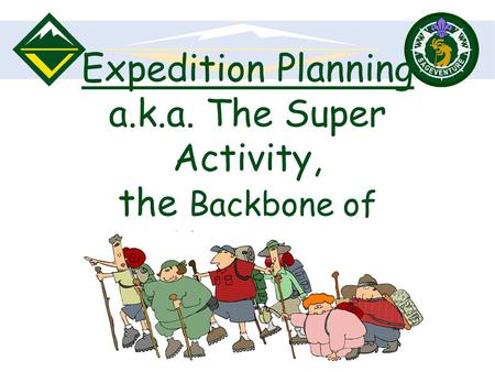 Expedition Planning a.k.a. The Super Activity, the Backbone of Venturing.