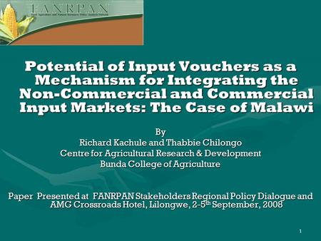 1 Potential of Input Vouchers as a Mechanism for Integrating the Non-Commercial and Commercial Input Markets: The Case of Malawi By Richard Kachule and.