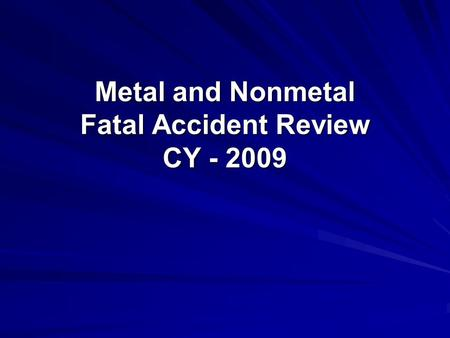 Metal and Nonmetal Fatal Accident Review CY - 2009.