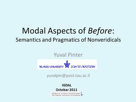 Modal Aspects of Before: Semantics and Pragmatics of Nonveridicals Yuval Pinter IGDAL October 2011.