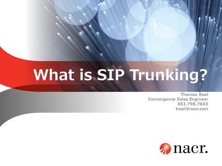 What is SIP Trunking? Thomas Roel Convergence Sales Engineer 651.796.7043