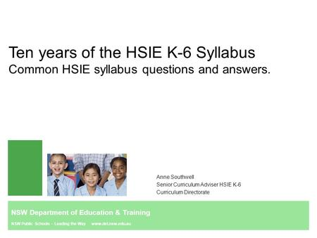 Ten years of the HSIE K-6 Syllabus Common HSIE syllabus questions and answers. Anne Southwell Senior Curriculum Adviser HSIE K-6 Curriculum Directorate.