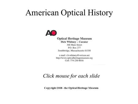 American Optical History Copyright 2008 - the Optical Heritage Museum Click mouse for each slide.