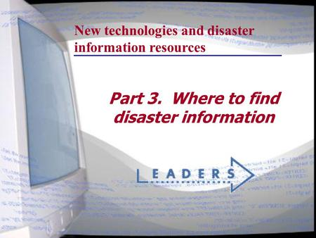 Part 3. Where to find disaster information New technologies and disaster information resources.
