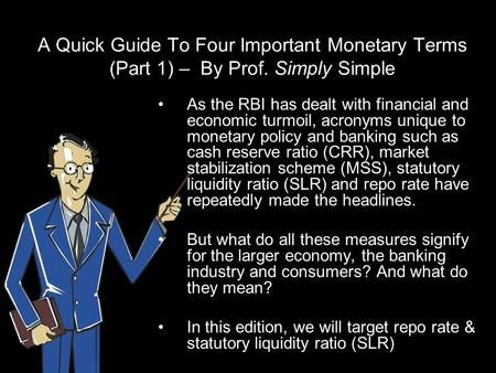 A Quick Guide To Four Important Monetary Terms (Part 1) – By Prof. Simply Simple As the RBI has dealt with financial and economic turmoil, acronyms unique.