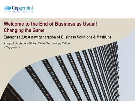 Welcome to the End of Business as Usual! Changing the Game Enterprise 2.0; A new generation of Business Solutions & MashUps Andy Mulholland - Global Chief.